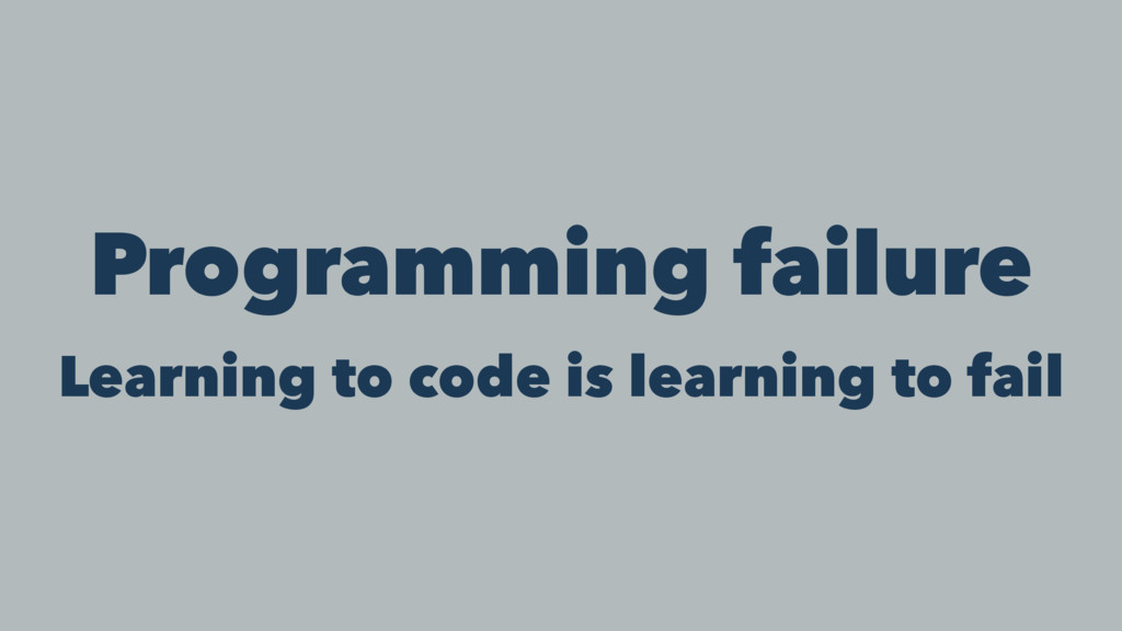 Programming failure Learning to code is learnin...