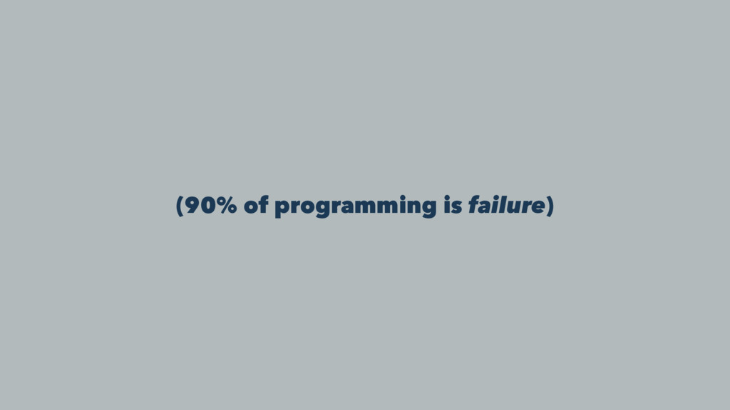 (90% of programming is failure)