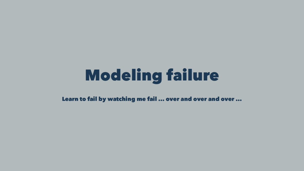 Modeling failure Learn to fail by watching me f...