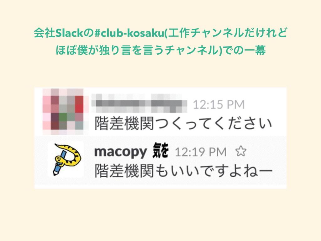 ձࣾSlackͷ#club-kosaku(࡞νϟϯωϧ͚ͩΕͲ ΄΅͕ಠΓݴΛݴ͏νϟϯω...