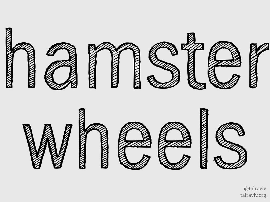 @talraviv talraviv.org hamster wheels
