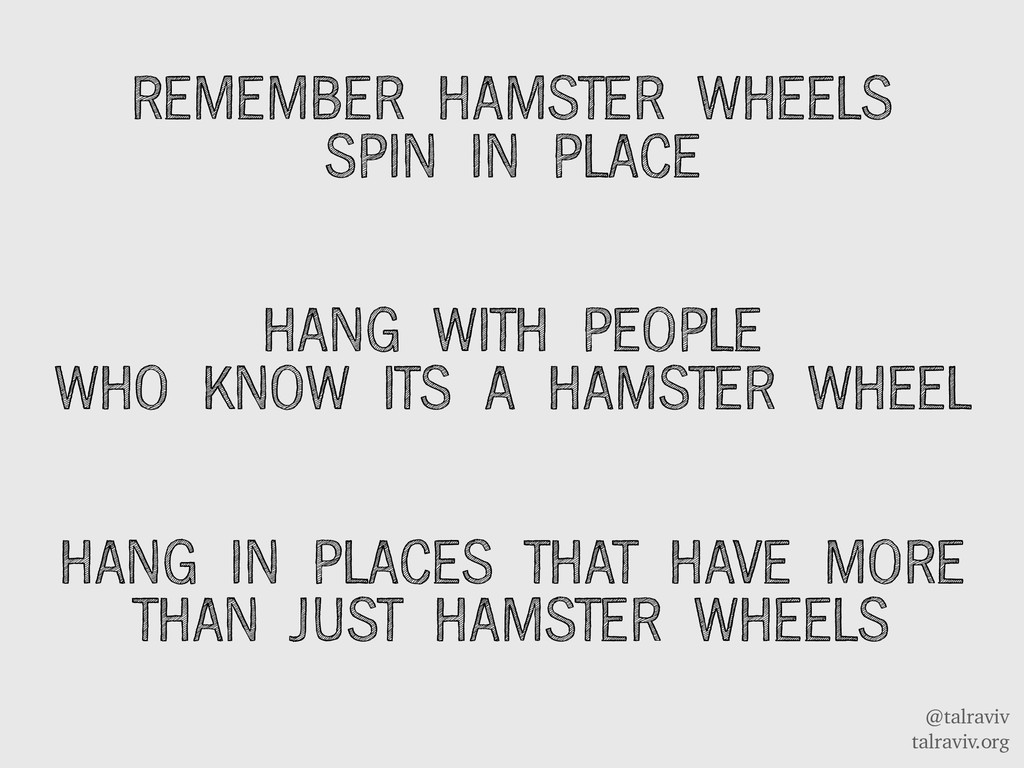 @talraviv talraviv.org REMEMBER HAMSTER WHEELS ...
