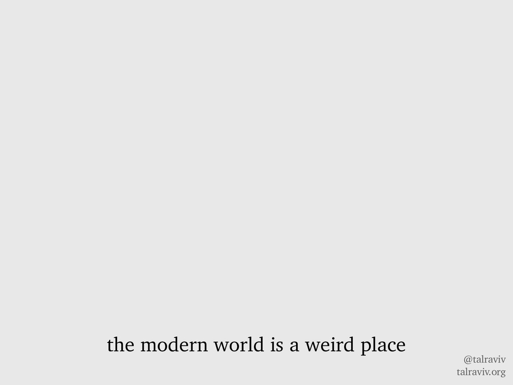 @talraviv talraviv.org the modern world is a we...