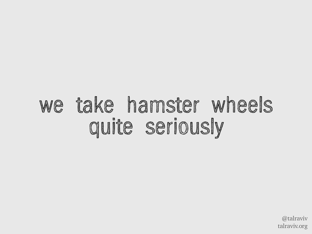 @talraviv talraviv.org we take hamster wheels q...