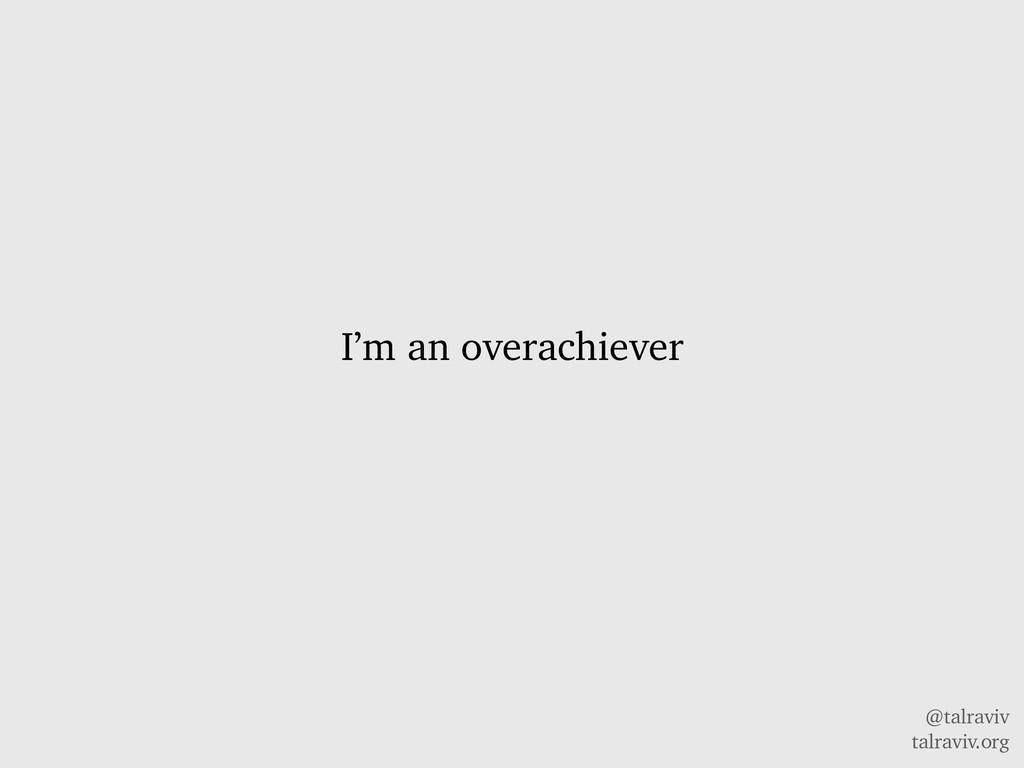 @talraviv talraviv.org I'm an overachiever