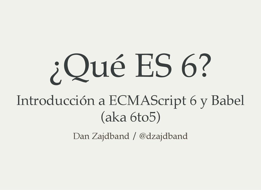 ¿Qué ES 6? Introducción a ECMAScript 6 y Babel ...