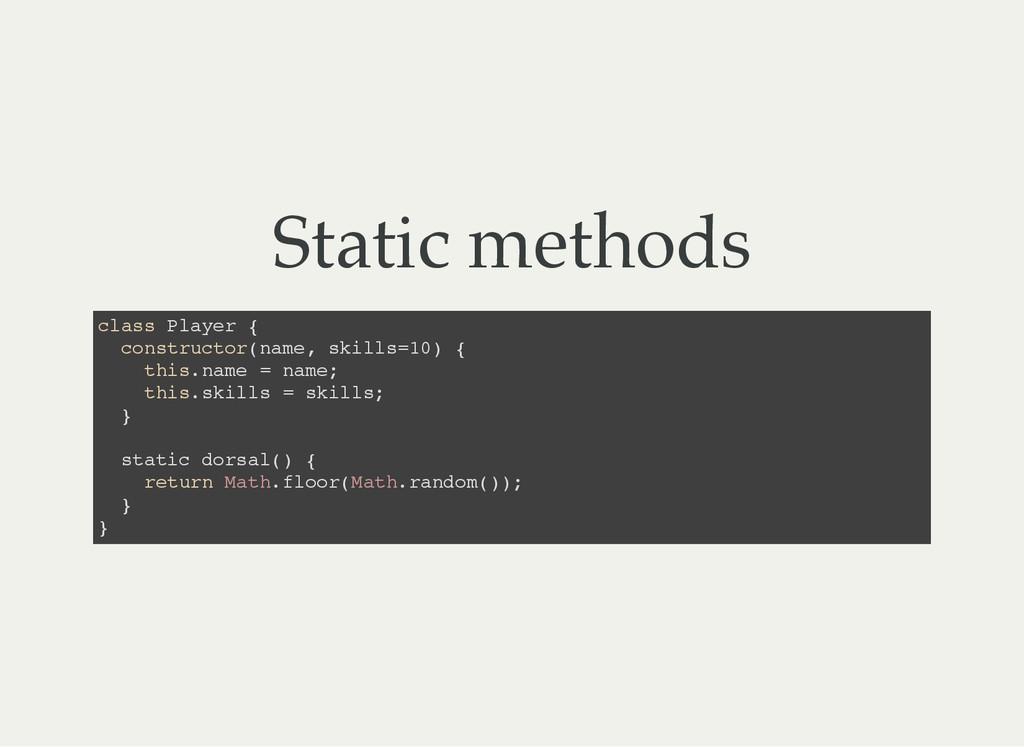 Static methods c l a s s P l a y e r { c o n s ...