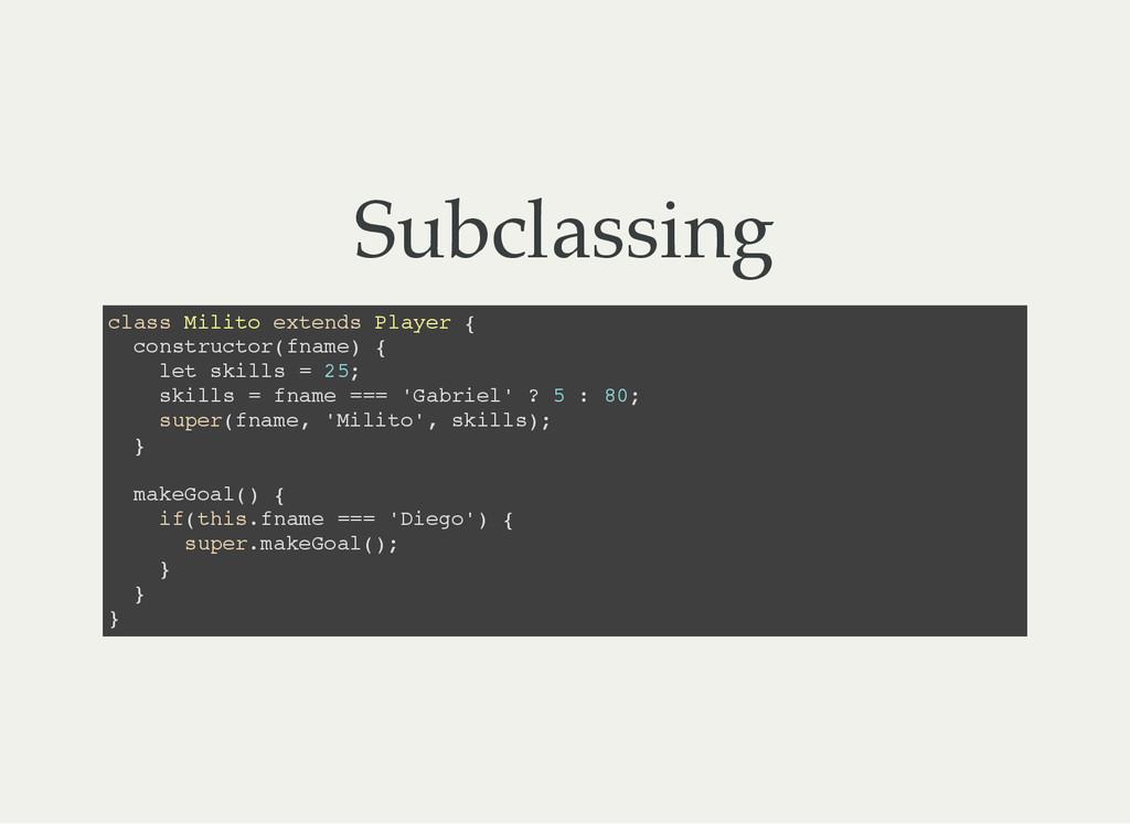 Subclassing c l a s s M i l i t o e x t e n d s...