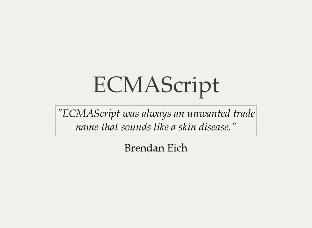 "ECMAScript ""ECMAScript was always an unwanted t..."