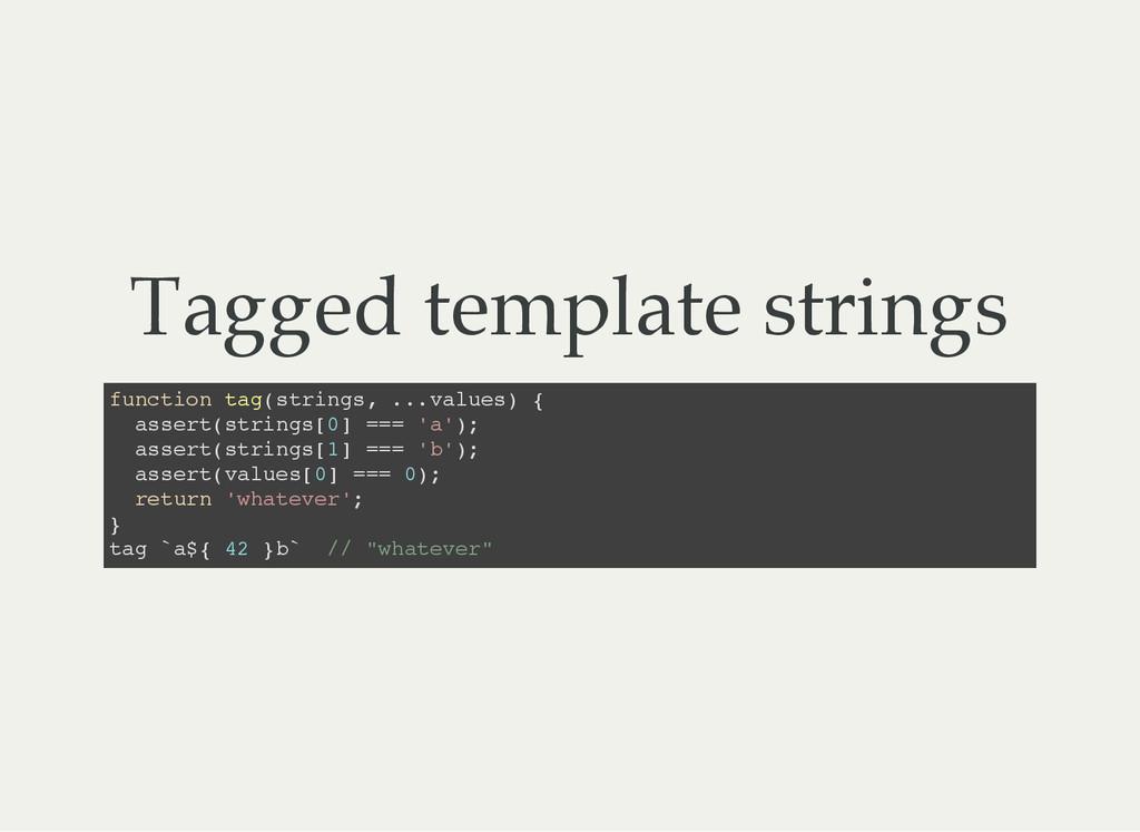 Tagged template strings f u n c t i o n t a g (...