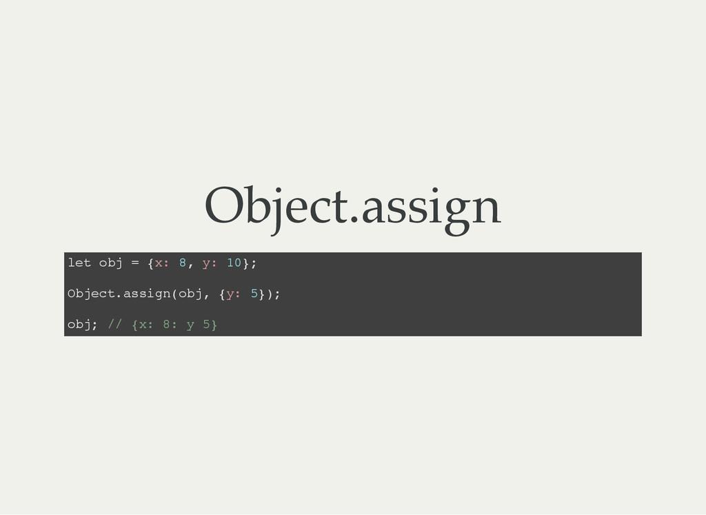 Object.assign l e t o b j = { x : 8 , y : 1 0 }...