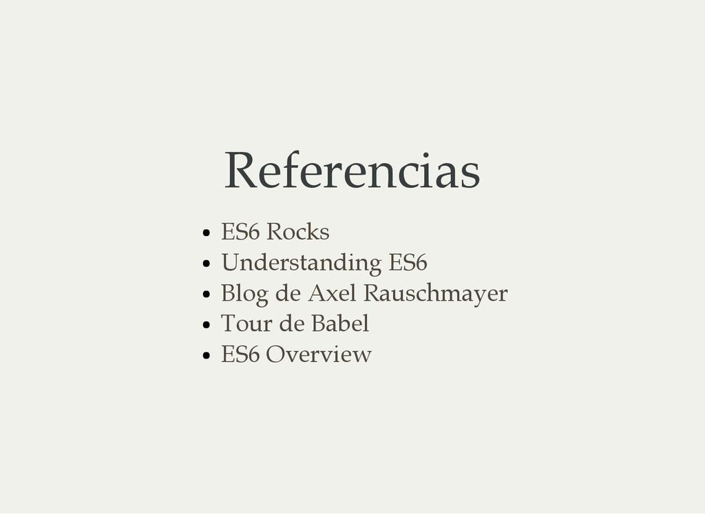Referencias ES6 Rocks Understanding ES6 Blog de...