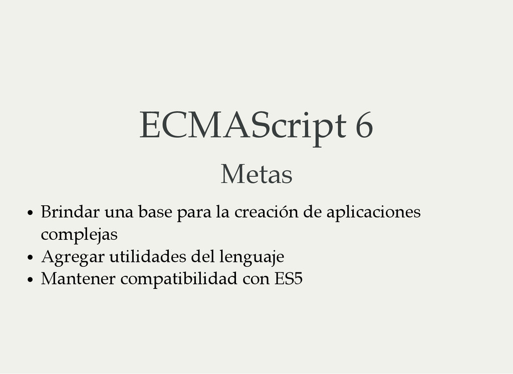 ECMAScript 6 Metas Brindar una base para la cre...