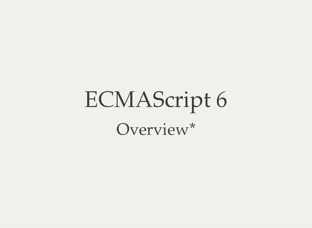 ECMAScript 6 Overview*