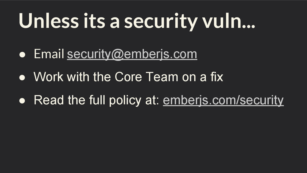Unless its a security vuln... ● Email security@...