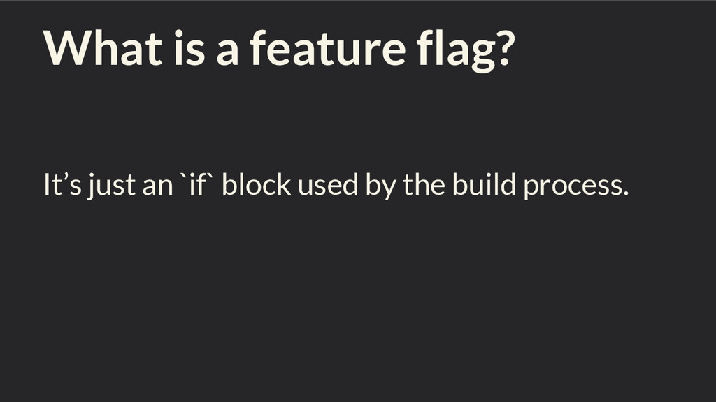 What is a feature flag? It's just an `if` block...