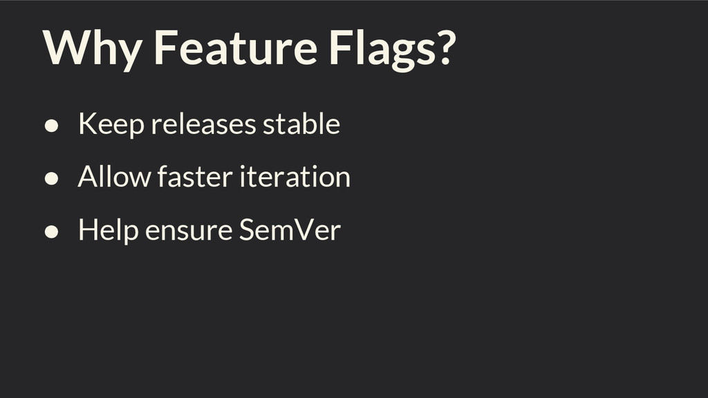 Why Feature Flags? ● Keep releases stable ● All...