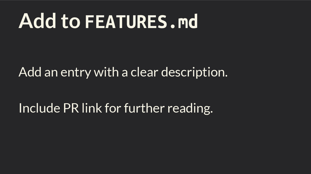 Add to FEATURES.md Add an entry with a clear de...