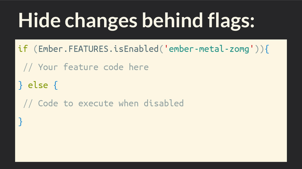 Hide changes behind flags: if (Ember.FEATURES.i...