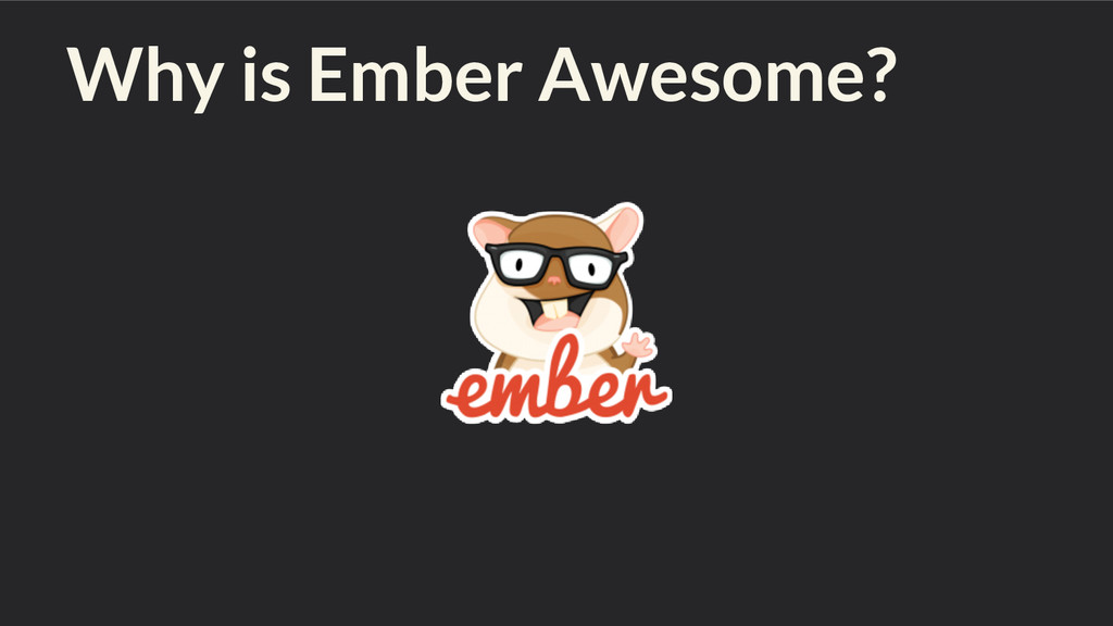 Why is Ember Awesome?
