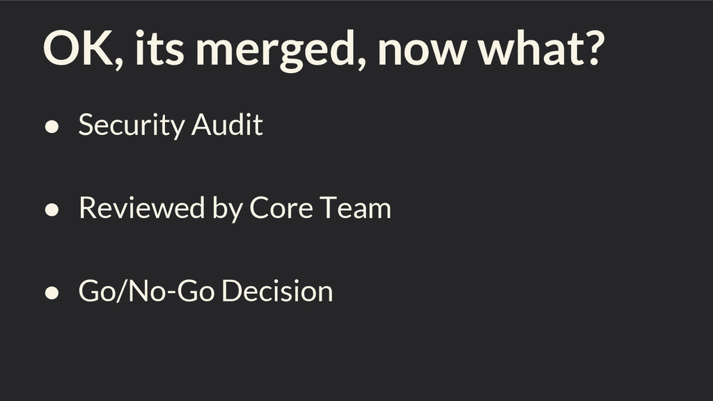 OK, its merged, now what? ● Security Audit ● Re...