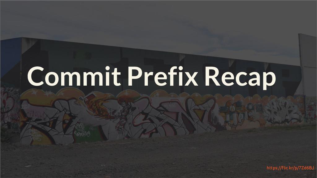 Commit Prefix Recap https://flic.kr/p/7Zd6BJ