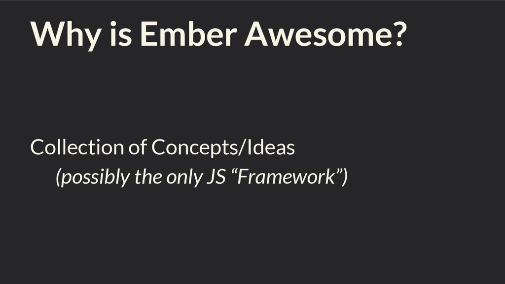 Why is Ember Awesome? Collection of Concepts/Id...