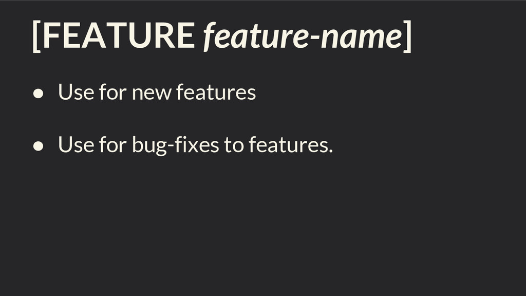 [FEATURE feature-name] ● Use for new features ●...