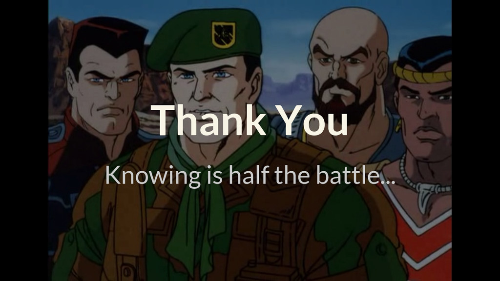 Thank You Knowing is half the battle...