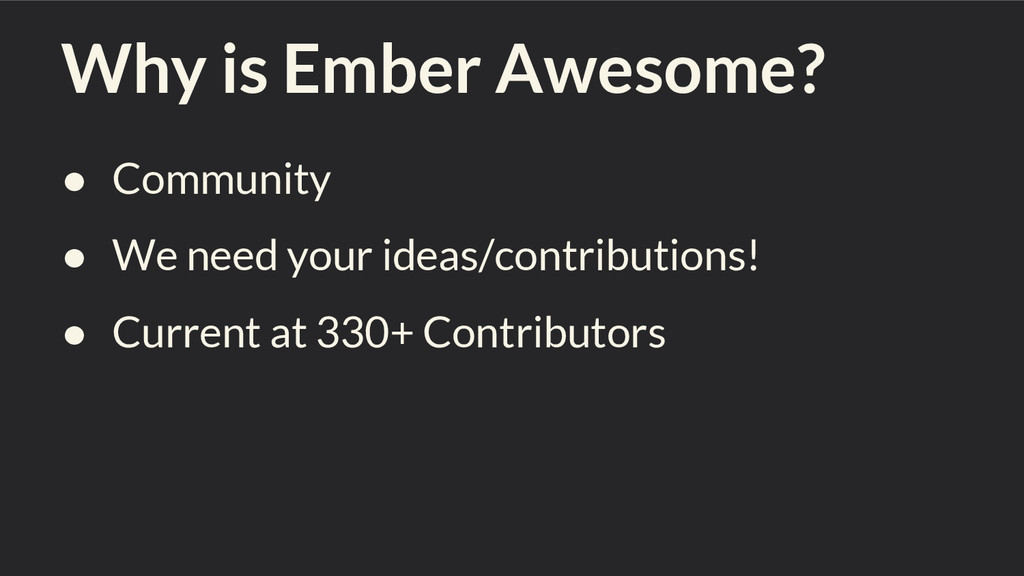 Why is Ember Awesome? ● Community ● We need you...