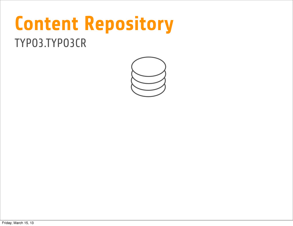 Content Repository TYPO3.TYPO3CR Friday, March ...