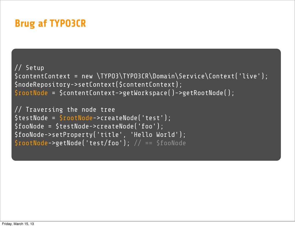 Brug af TYPO3CR // Setup $contentContext = new ...