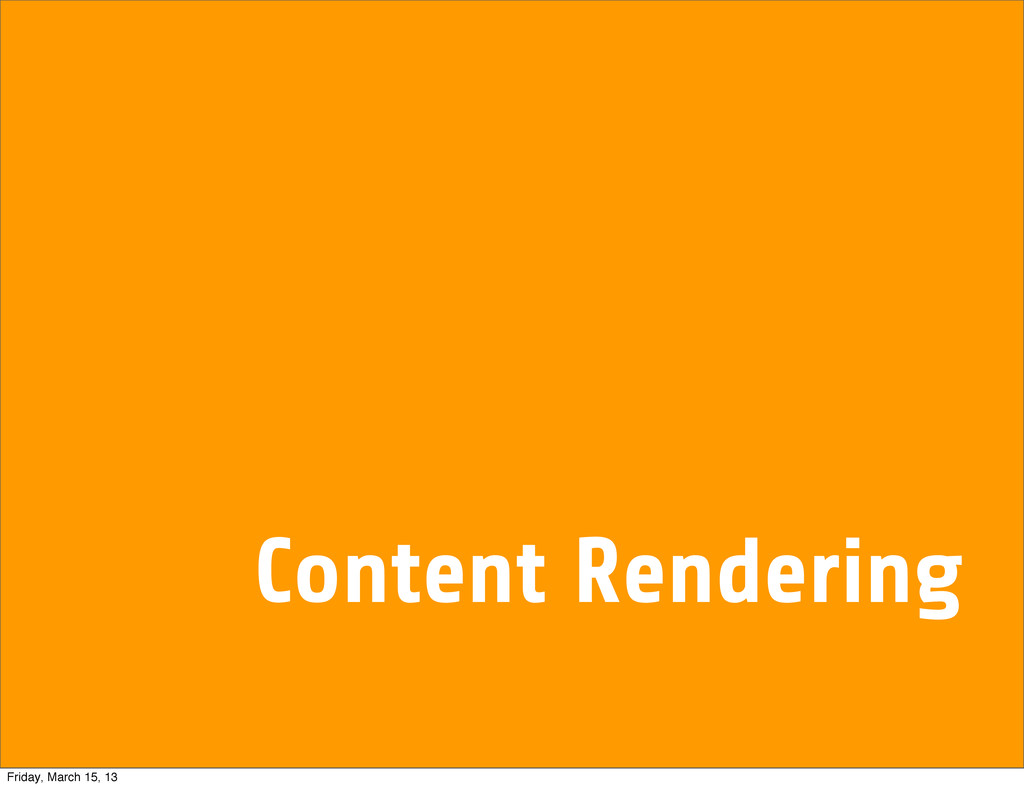 Content Rendering Friday, March 15, 13