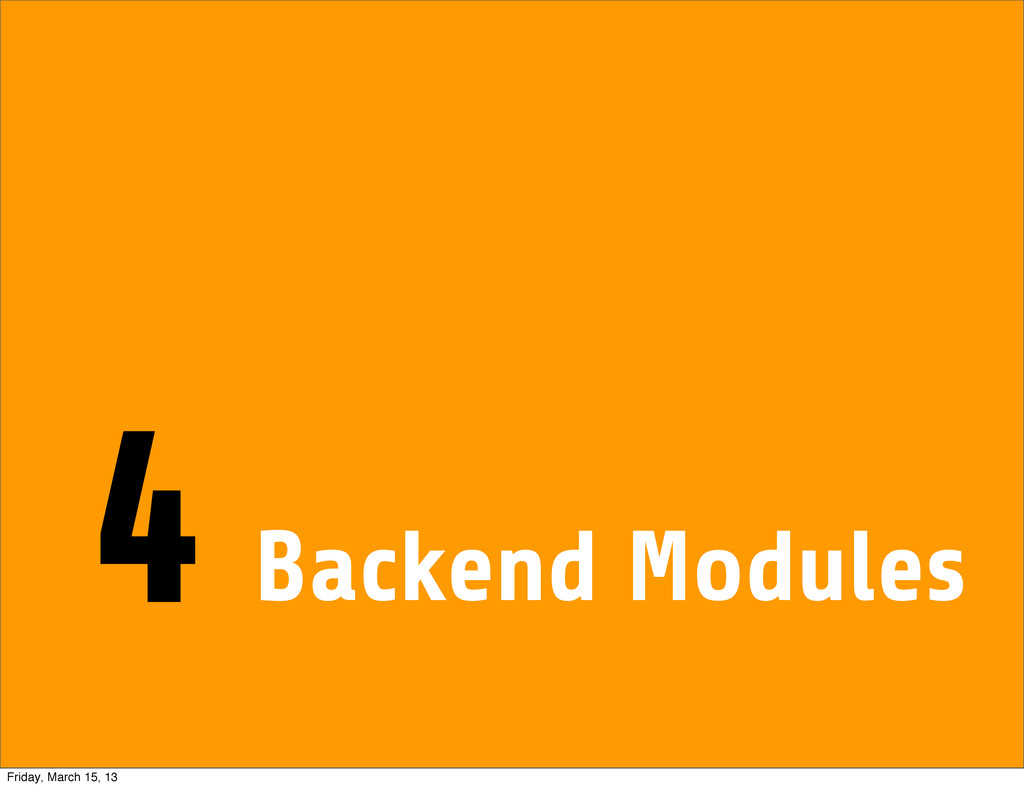 Backend Modules 4 Friday, March 15, 13