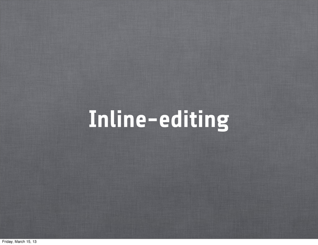 Inline-editing Friday, March 15, 13