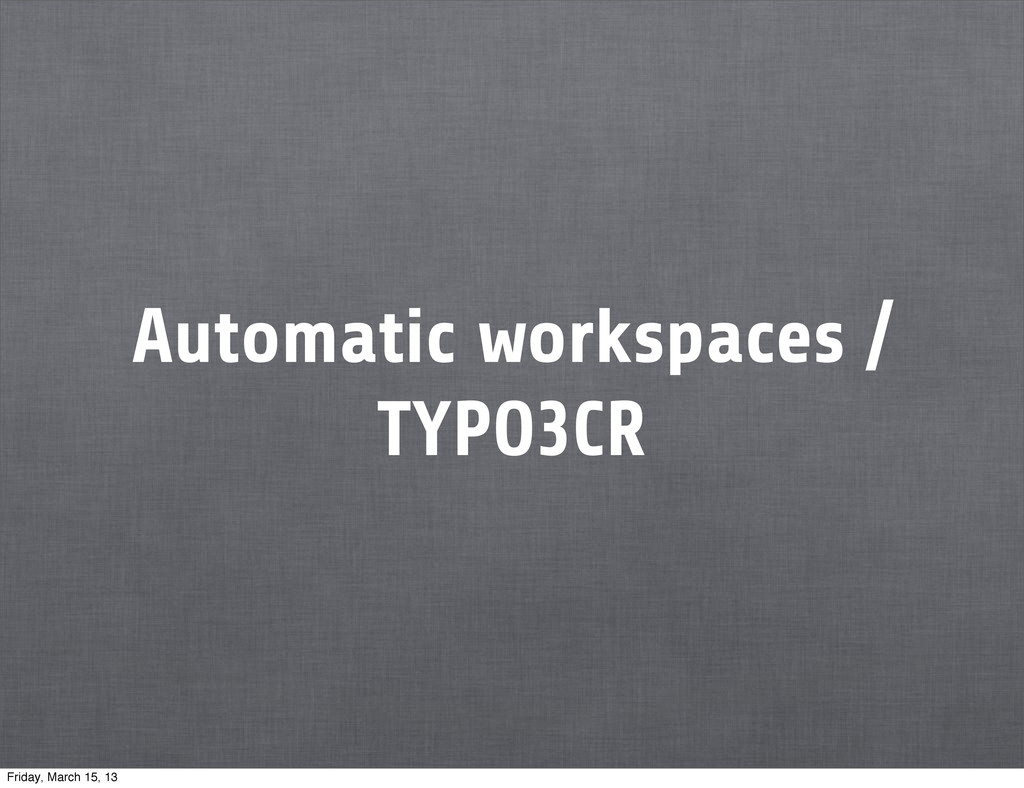 Automatic workspaces / TYPO3CR Friday, March 15...