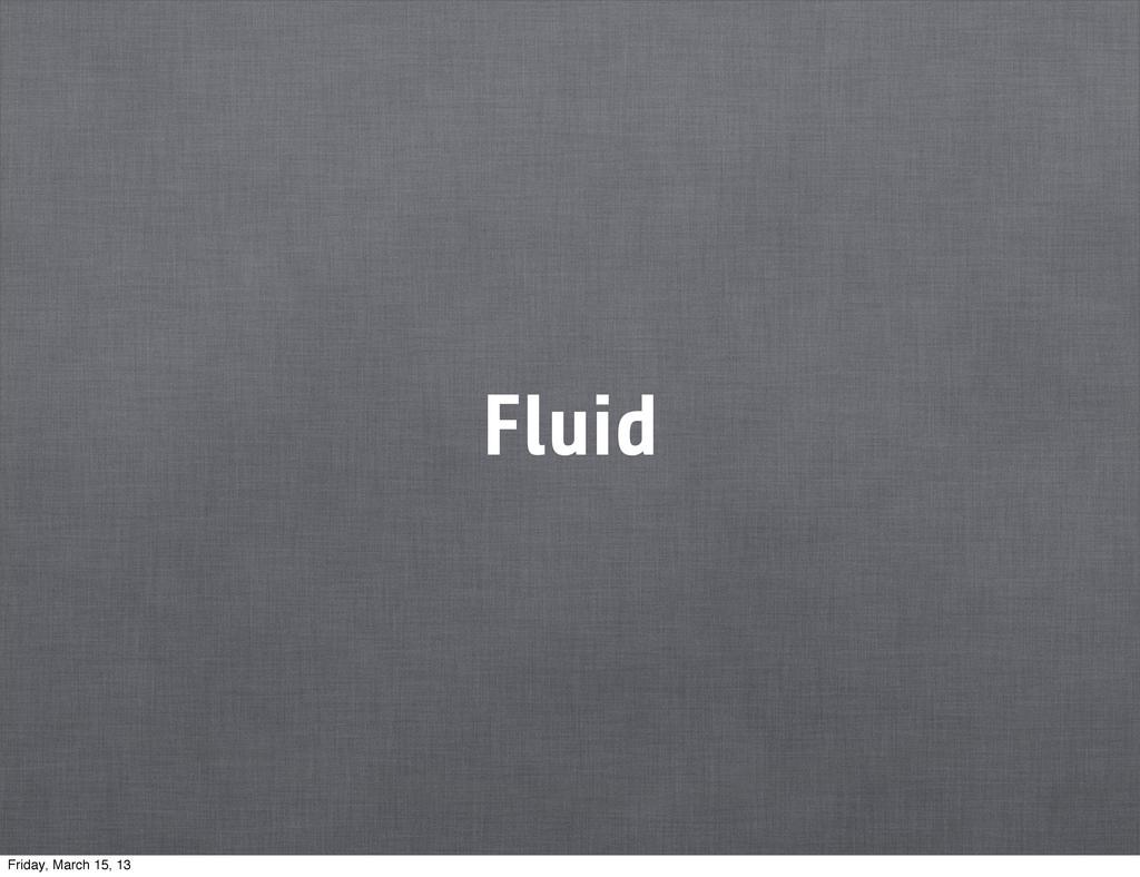 Fluid Friday, March 15, 13