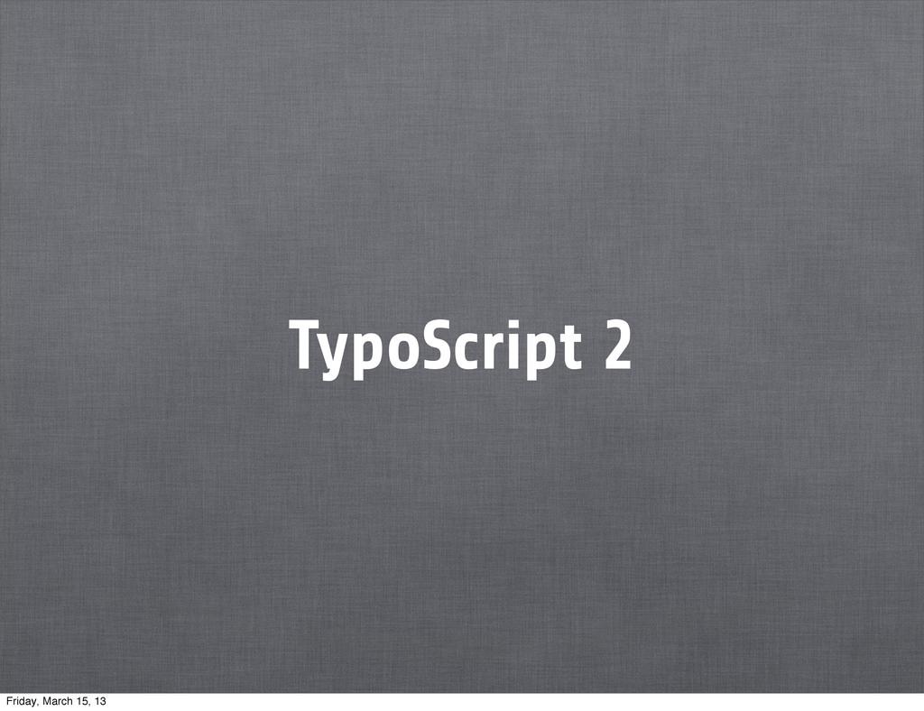 TypoScript 2 Friday, March 15, 13
