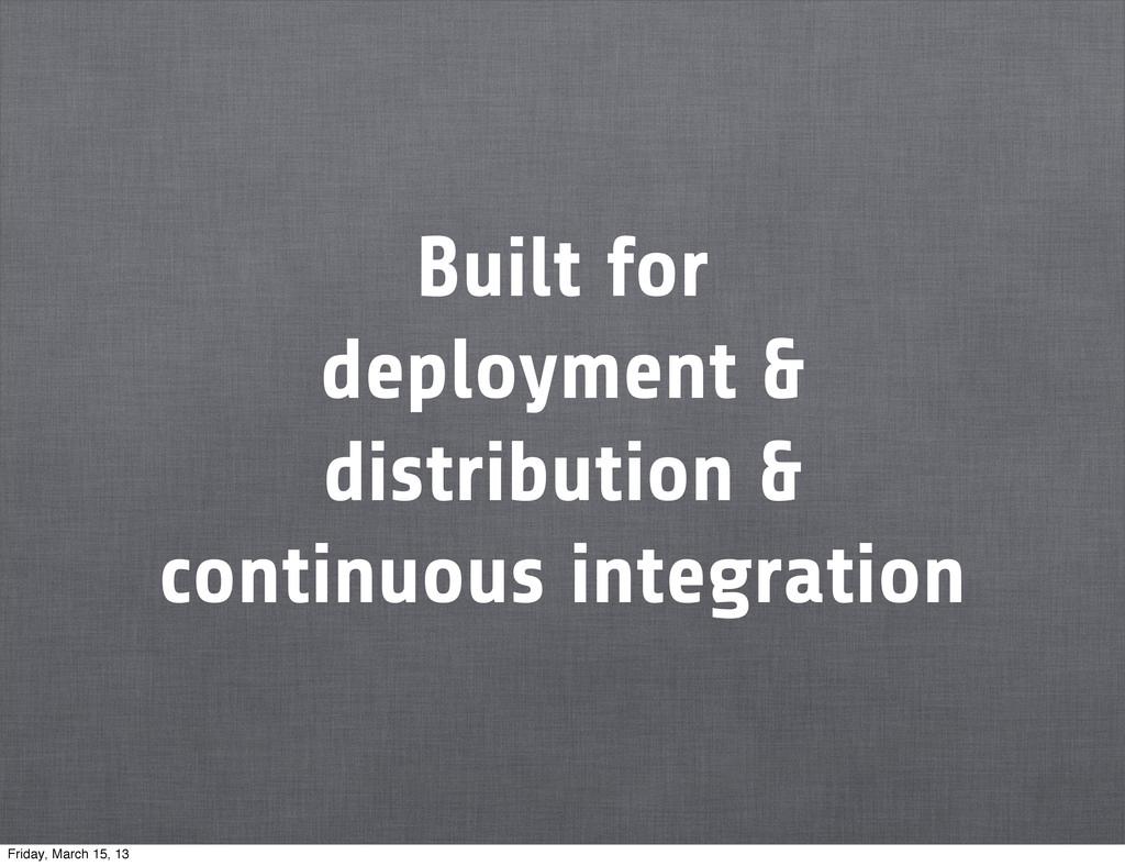 Built for deployment & distribution & continuou...
