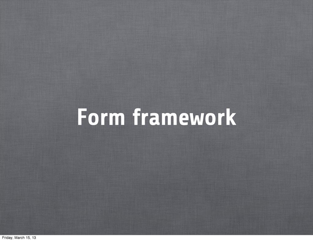 Form framework Friday, March 15, 13