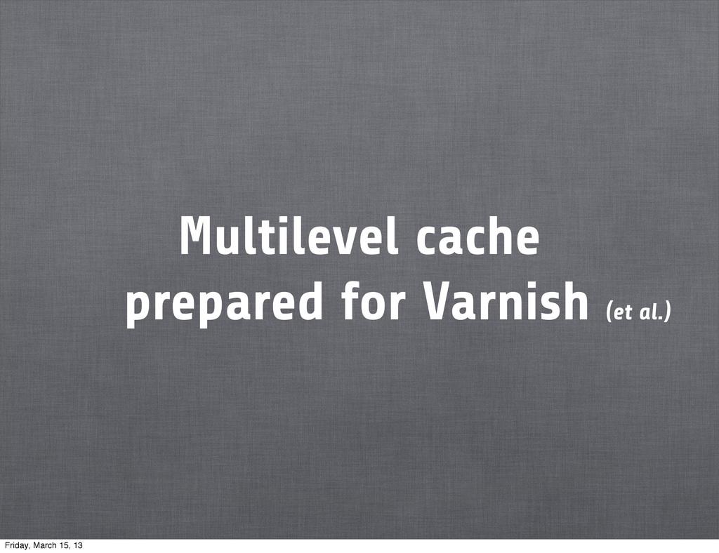Multilevel cache prepared for Varnish (et al.) ...