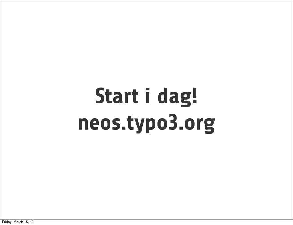 Start i dag! neos.typo3.org Friday, March 15, 13
