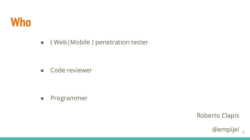 Who ● ( Web|Mobile ) penetration tester ● Code ...