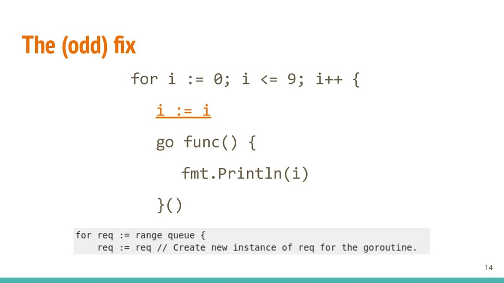 The (odd) fix for i := 0; i <= 9; i++ { i := i g...