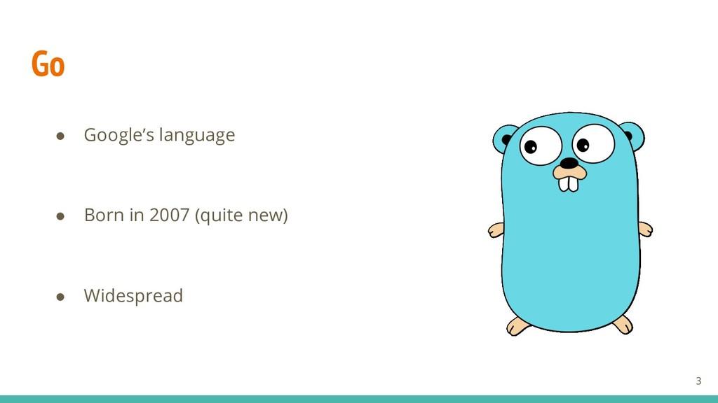 Go ● Google's language ● Born in 2007 (quite ne...