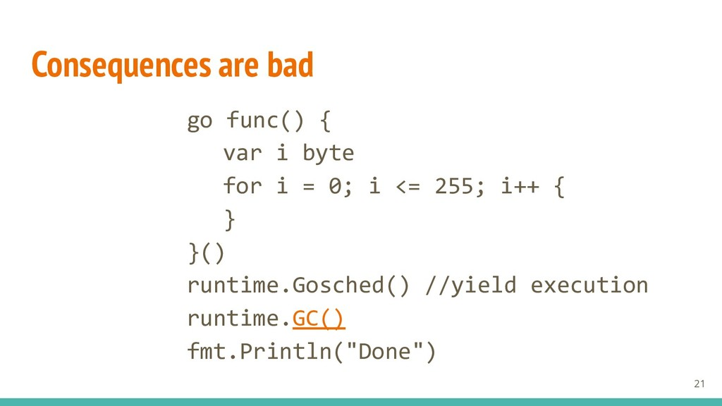 Consequences are bad go func() { var i byte for...