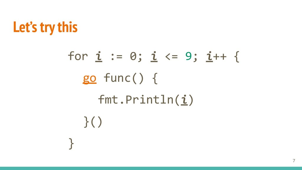 Let's try this for i := 0; i <= 9; i++ { go fun...