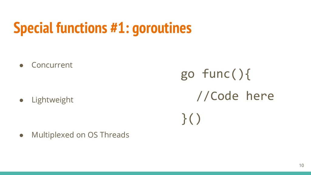 Special functions #1: goroutines ● Concurrent ●...