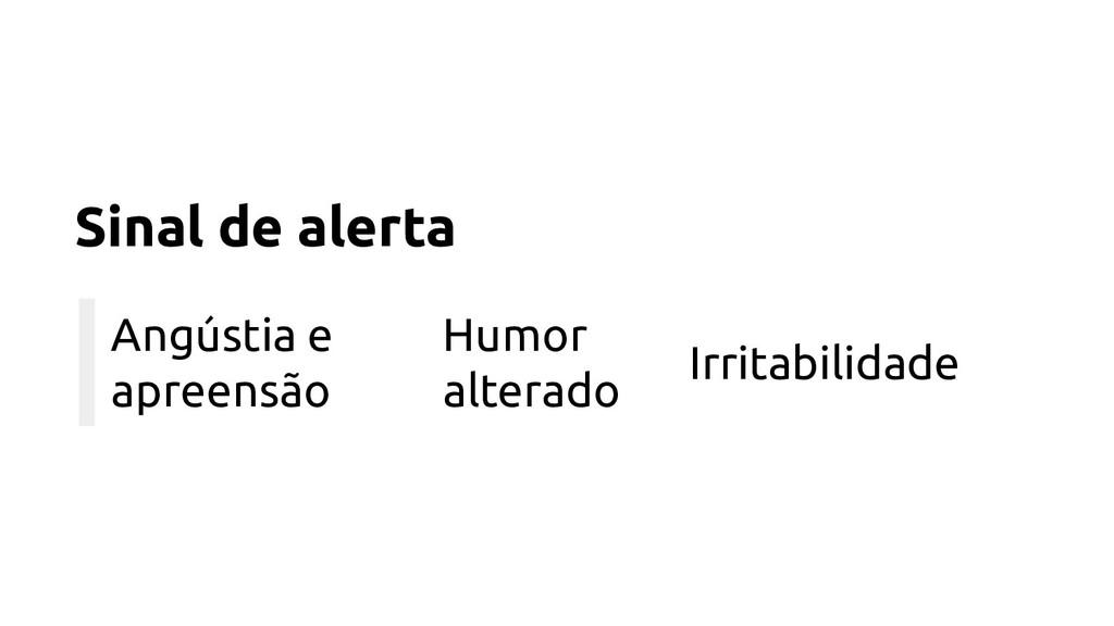Angústia e apreensão Sinal de alerta Humor alte...