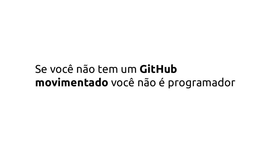 Se você não tem um GitHub movimentado você não ...